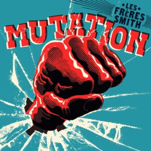 Mutation - Les Freres Smith