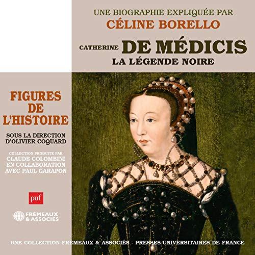 Catherine De Médicis, La Légende Noire - Céline Borello