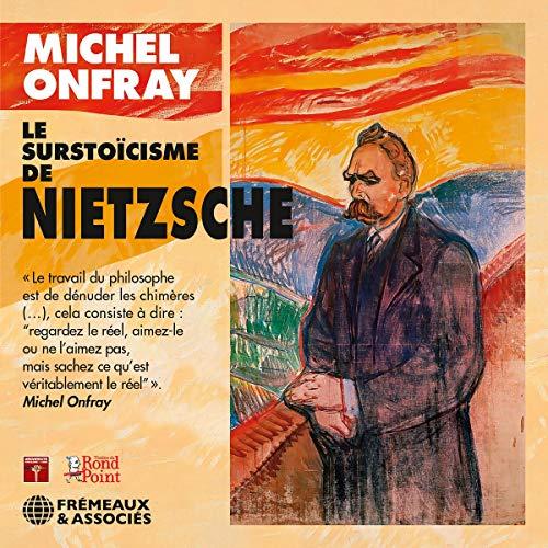 Le Surstoïcisme De Nietzsche - Michel Onfray