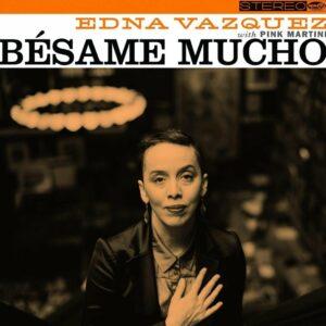 Besame Mucho (Vinyl) - Pink Martini Feat. Edna Vazquez