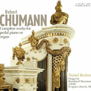 Schumann: Complete Works For Pedal Piano Or Organ - Daniel Beckmann