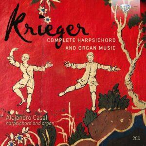 Johann Krieger: Complete Harpsichord And Organ Music - Alejandro Casal