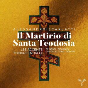 Alessandro Scarlatti: Il Martirio Di Santa Teodosia - Thibault Noally