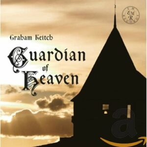 Graham Keitch: Guardian of Heaven - Cantate