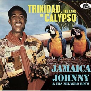 Trinidad, The Land Of Calypso - Jamaica Johnny & His Milagro Boys