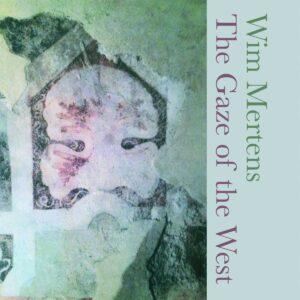 The Gaze Of The West - Wim Mertens