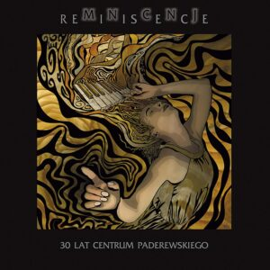 Reminiscence - 30 Lat Centrum Paderewskiego