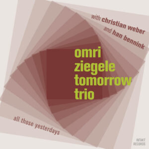 All Those Yesterdays - Omri Ziegele Tomorrow Trio