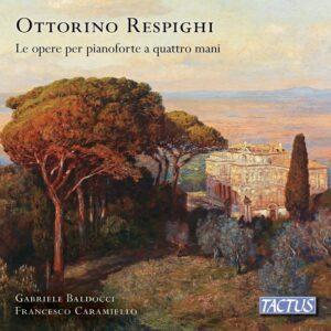 Ottorino Respighi: Le Opere Per Pianoforte A Quattro Mani - Gabriele Baldocci & Francesco Caramiello