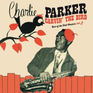 Carvin' The Bird: Best Of The Dial Masters Vol.2 (Vinyl) - Charlie Parker