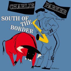 South Of The Border (Vinyl) - Charlie Parker