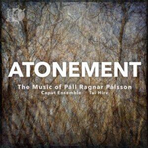 Pall Ragnar Palsson: Atonement - Caput Ensemble