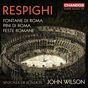 Respighi: Feste Romane, Fontane Di Roma, Pini Di Roma - John Wilson