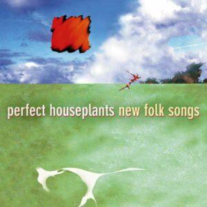 New Folk Songs - Perfect Houseplants