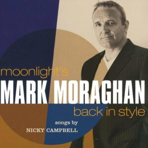 Moonlight's Back In Style (Songs By Nicky Campbell) - Mark Moraghan