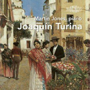 Joaquin Turina: Piano Works - Martin Jones