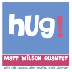 Hug! - Matt Wilson Quartet