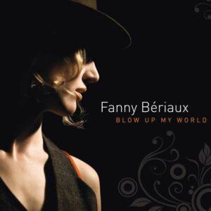 Blow Up My World - Fanny Beriaux