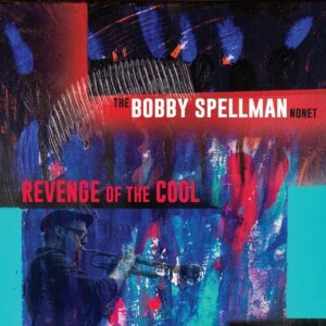 Revenge Of The Cool - The Bobby Spellman Nonet