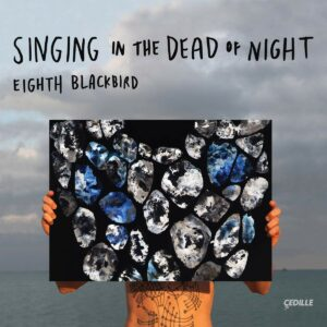 David Lang / Michael Gordon / Julia Wolfe: Singing In The Dead Of Night - Eighth Blackbird