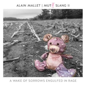 Mutt Slang II: A Wake Of Sorrows Engulfed In Rage - Alain Mallet