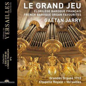 Le Grand Jeu, French Baroque Organ Favourites - Gaetan Jarry