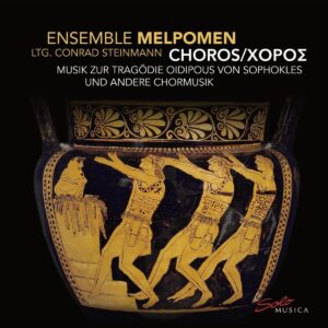 Conrad Steinmann: Choros, Choral Music For The Tragedy Oidipous By Sophocles - Ensemble Melpomen