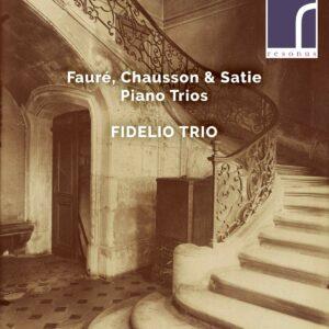 Chausson / Satie / Fauré: Piano Trios - Fidelio Trio