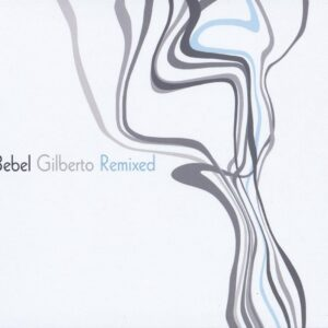 Remixed - Bebel Gilberto