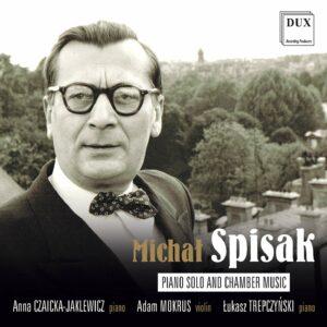 Michal Spisak: Piano Solo & Chamber Music - Anna Czaicka-Jaklewicz