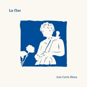 La Flor - Ana Carla Maza