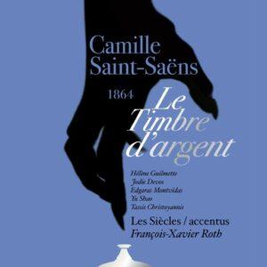 Camille Saint-Saens: Le Timbre D'Argent - François-Xavier Roth