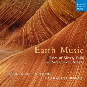 Earth Music, Tales Of Silver, Gold And Other Subterranean Secrets - Capella de la Torre