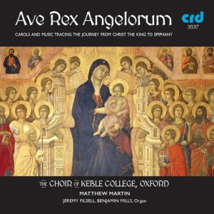 Ave Rex Angelorum: Carols And Music Tracing The Journey From Christ The King To Epiphany - The Choir Of Keble College