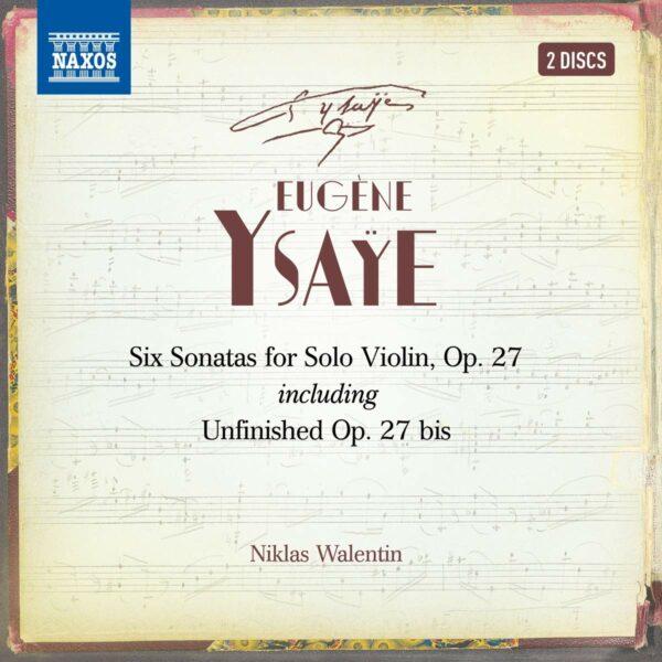 Eugene Ysaye: Six Sonatas For Violin Solo, Op. 27 (Including Unfinished Op.27 bis) - Niklas Walentin
