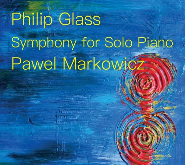 Philip Glass: Symphony For Solo Piano - Pawel Markowicz