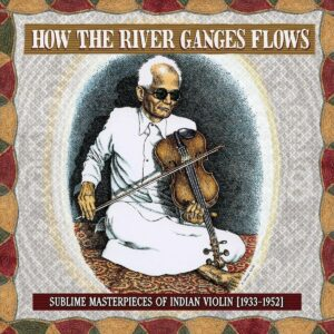 How The River Ganges Flows: Sublime Masterpieces Of Indian Violin (1933-1952) (Vinyl)