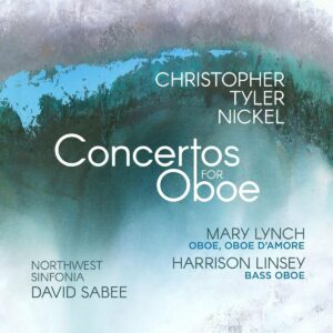 Christopher Tyler Nickel: Concertos For Oboe - Mary Lynch