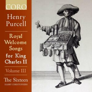 Purcell: Royal Welcome Songsfor King Charles II, Volume III - The Sixteen