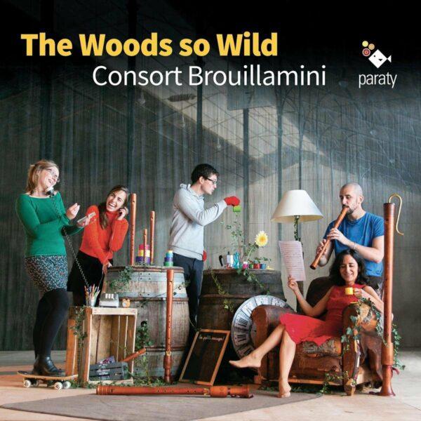 The Woods So Wild - Consort Brouillamini
