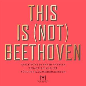 Arash Safaian: This Is (Not) Beethoven - Sebastian Knauer