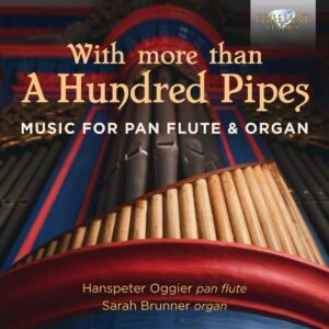 With More Than A Hundred Pipes: Music For Pan Flute & Organ - Hanspeter Oggier