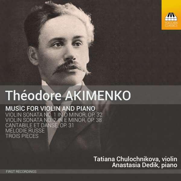 Akimenko: Music for Violin and Piano - Tatiana Chulochnikova