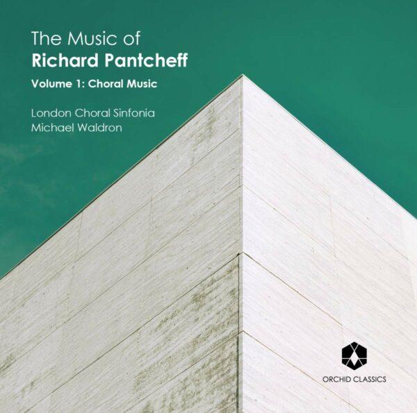 The Music Of Richard Pantcheff, Vol.1: Choral Music - London Choral Sinfonia