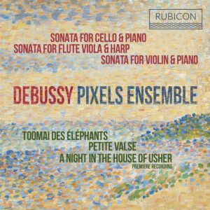 Debussy: Sonatas & Piano Works - Pixels Ensemble