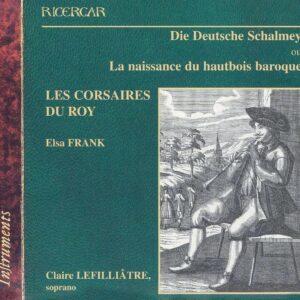 Die Deutsche Schalmey ou La naissance du hautbois baroque