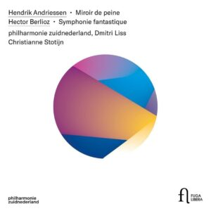 Andriessen: Miroir De Peine / Berlioz: Symphonie Fantastique - Christianne Stotijn