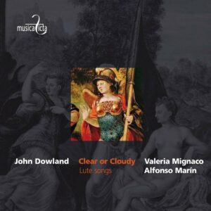 Dowland : Clear or Cloudy - Lute songs. Mignaco/Marin.