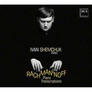 Rachmaninov: Piano Transcriptions - Ivan Shemchuk
