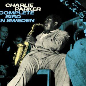 Complete Bird In Sweden - Charlie Parker